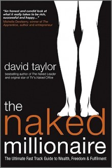 The Naked Millionaire: The Ultimate Fast-Track Guide to Wealth, Freedom and Fulfillment - David Taylor