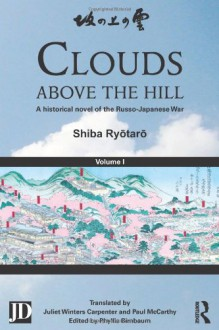 Clouds Above the Hill: A Historical Novel of the Russo-Japanese War, Volume 1 - Ryōtarō Shiba, Phyllis Birnbaum