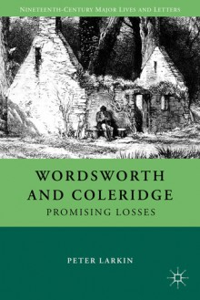Wordsworth and Coleridge: Promising Losses - Peter Larkin