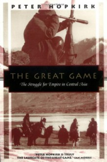 The Great Game: The Struggle for Empire in Central Asia (Kodansha Globe) - Peter Hopkirk