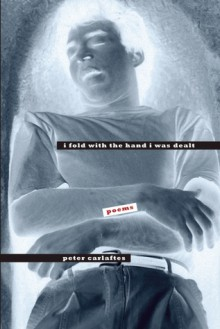 I Fold With the Hand I Was Dealt: Poems - Peter Carlaftes