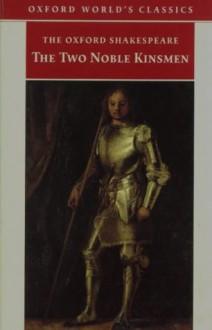 The Two Noble Kinsmen (Oxford World's Classics) - William Shakespeare, John Fletcher