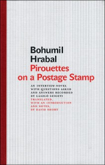Pirouettes on a Postage Stamp: An Interview-Novel with Questions Asked and Answers Recorded by Laszlo Szigeti - Bohumil Hrabal, David Short
