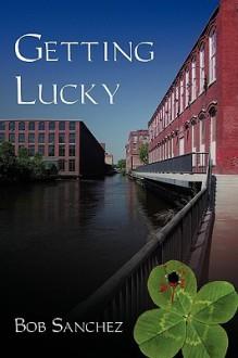 Getting Lucky - Bob Sanchez