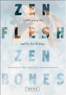 Zen Flesh, Zen Bones: A Collection of Zen and Pre-Zen Writings - Paul Reps, Nyogen Senzaki