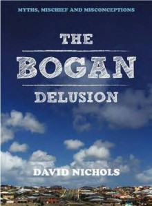 The Bogan Delusion - David Nichols