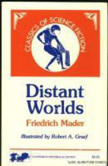 Distant worlds: The story of a voyage to the planets - Friedrich Wilhelm Mader, Max Shachtman, Robert A. Graef