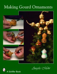 Making Gourd Ornaments For Holiday Decorating - Angela Mohr