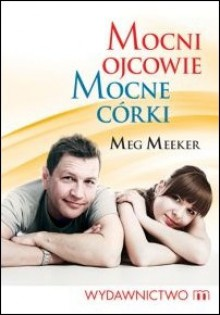 Mocni ojcowie, mocne córki - Meg Meeker