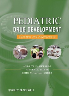 Pediatric Drug Development - Andrew E. Mulberg, Steven A Silber