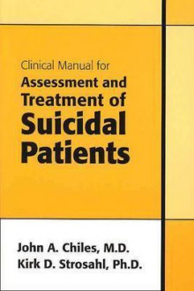 Clinical Manual for Assessment and Treatment of Suicidal Patients - John A. Chiles, Kirk D. Strosahl