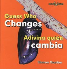 Guess Who Changes/Adivina Quien Cambia - Sharon Gordon