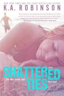 Shattered Ties - K.A. Robinson