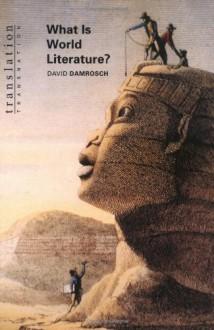What Is World Literature? - David Damrosch