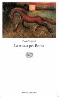 La strada per Roma - Paolo Volponi