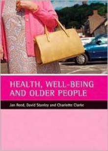 Health, well-being and older people - Jan Pahl, David Stanley, Jan Reed, Jan Pahl