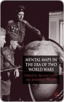 Mental Maps of the World War Era - Jonathan Wright