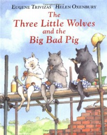 The Three Little Wolves and the Big Bad Pig - Eugene Trivizas, Brian Bowles