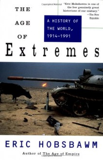 The Age of Extremes: A History of the World 1914-1991 - Eric J. Hobsbawm