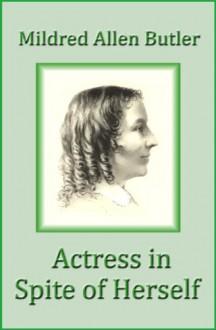 Actress in Spite of Herself: The Life of Anna Cora Mowatt - Mildred Allen Butler