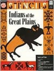 Indians of the Great Plains: Ancient and Living Cultures Stencil Book - Mira Bartok, Christine Ronan