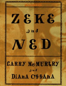 Zeke and Ned - Larry McMurtry, Diana Ossana