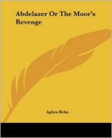 Abdelazer or the Moor's Revenge - Aphra Behn