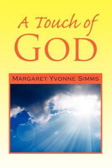 A Touch of God - Margaret Yvonne Simms