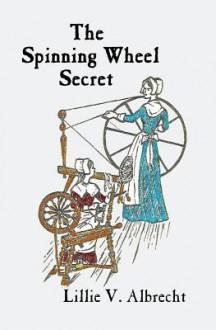 The Spinning Wheel Secret - Lillie V Albrecht, Joan Balfour Payne, Susanne Alleyn