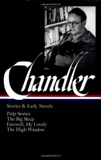 Stories and Early Novels - Raymond Chandler, Frank MacShane