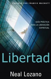 Libertad: Guia Practica Para la Liberacion Espiritual - Neal Lozano