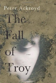 The Fall of Troy - Peter Ackroyd