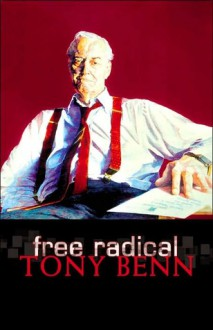 Free Radical: New Century Essays - Tony Benn
