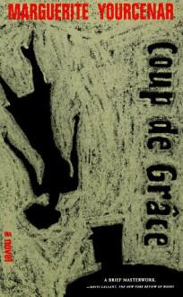 Coup de Grace - Grace Frick, Marguerite Yourcenar
