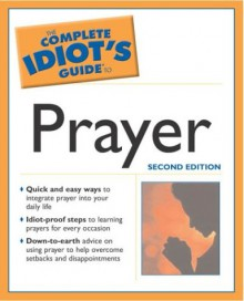 The Complete Idiot's Guide to Prayer - Mark Galli, James Stuart Bell Jr.