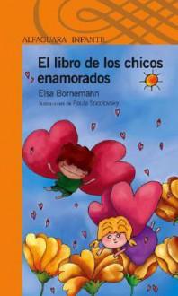 El libro de los chicos enamorados - Elsa Bornemann