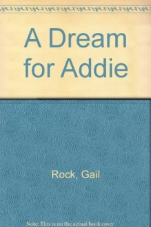 A Dream for Addie - Gail Rock