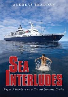 Sea Interludes: Rogue Adventure On A Tramp Steamer - Andreas Braddan