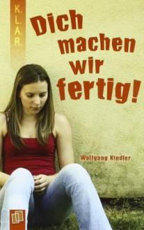"""""""Dich machen wir fertig!"""" KLAR Taschenbuch - Wolfgang Kindler"""