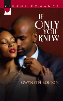 If Only You Knew (Kimani Romance) - Gwyneth Bolton