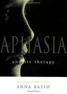 Aphasia and Its Therapy (Medicine) - Anna Basso