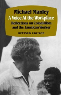 A Voice at the Workplace - Pa - Michael Manley