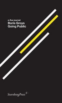 Boris Groys: Going Public - Boris Groys