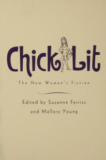 Chick Lit: The New Woman's Fiction - Suzanne Ferriss, Mallory Young