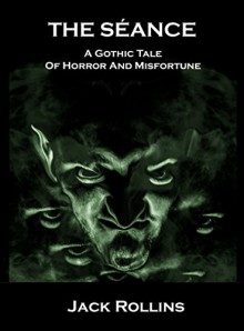 The Seance: A gothic tale of horror and misfortune - Jack Rollins