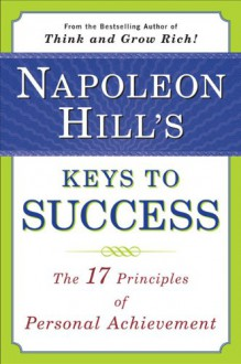 Napoleon Hill's Keys to Success: The 17 Principles of Personal Achievement - Napoleon Hill, Matthew Sartwell