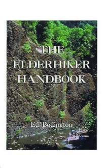 The Elderhiker Handbook: On Walking, Hiking and Trekking, and the Health and Fitness to Do Them. - Edward Bodington
