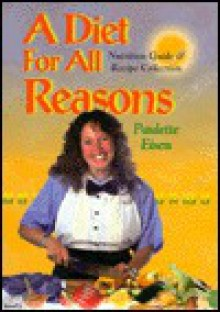 A Diet for All Reasons: Nutrition Guide & Recipe Collection - Paulette Eisen
