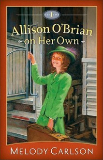 Allison O'Brian on Her Own, Volume 1 - Melody Carlson
