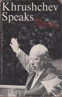 Khrushchev Speaks - Nikita Khrushchev, Thomas P. Whitney